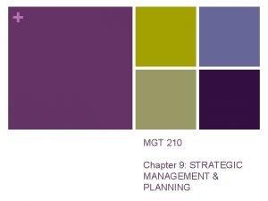 MGT 210 Chapter 9 STRATEGIC MANAGEMENT PLANNING Strategic
