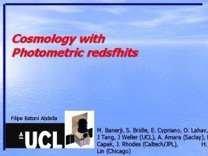 Cosmology with Photometric redsfhits Filipe Batoni Abdalla M