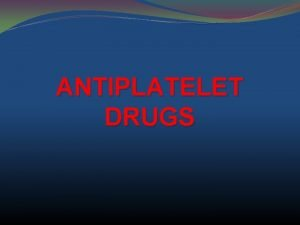 ANTIPLATELET DRUGS Activation of platelets is considered an