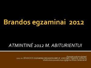 Brandos egzaminai 2012 ATMINTIN 2012 M ABITURIENTUI Pareng