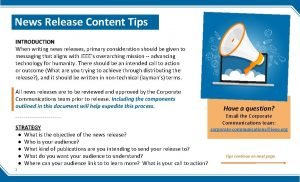 News Release Content Tips INTRODUCTION When writing news