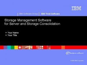 IBM Software Group IBM Tivoli Software Storage Management
