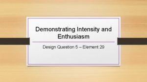 Demonstrating Intensity and Enthusiasm Design Question 5 Element