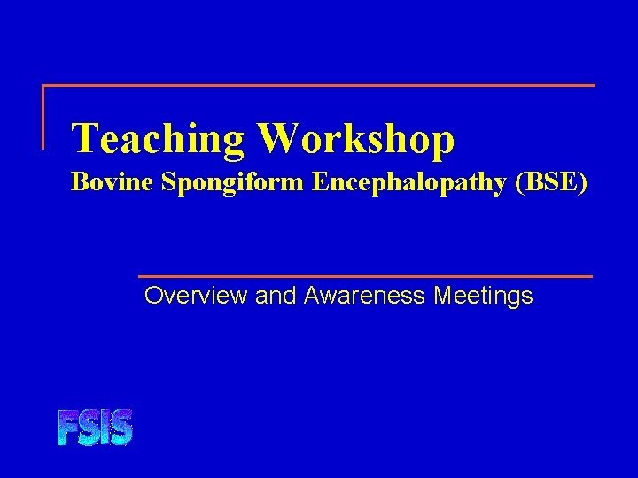 Teaching Workshop Bovine Spongiform Encephalopathy BSE Overview and