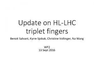 Update on HLLHC triplet fingers Benoit Salvant Kyrre