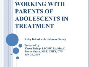 WORKING WITH PARENTS OF ADOLESCENTS IN TREATMENT Risky