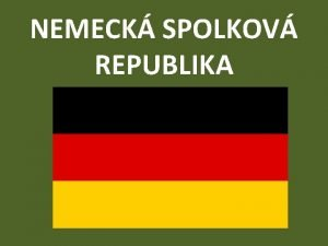 NEMECK SPOLKOV REPUBLIKA NEMECKO hlavn mesto BERLN republika