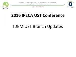 2016 IPECA UST Conference IDEM UST Branch Updates