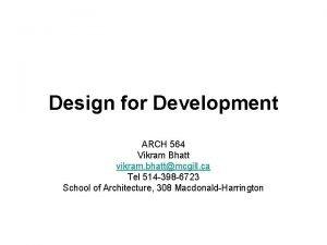 Design for Development ARCH 564 Vikram Bhatt vikram