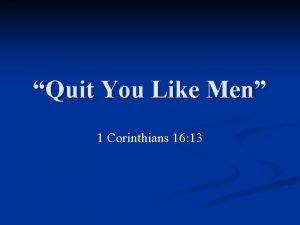 Quit You Like Men 1 Corinthians 16 13