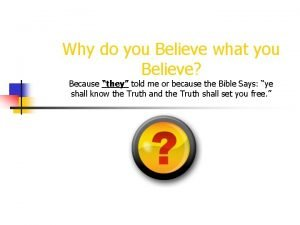 Why do you Believe what you Believe Because