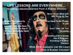 LIFE LESSONS ARE EVERYWHERE Including Lessons Learned From