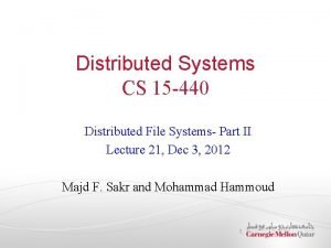 Distributed Systems CS 15 440 Distributed File Systems