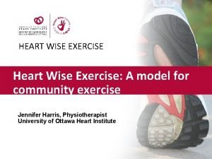 HEART WISE EXERCISE Heart Wise Exercise A model