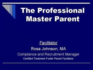 The Professional Master Parent Facilitator Rosa Johnson MA