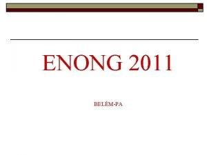 ENONG 2011 BELMPA COORDENAO o o Coordenao Geral