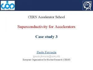 CERN Accelerator School Superconductivity for Accelerators Case study