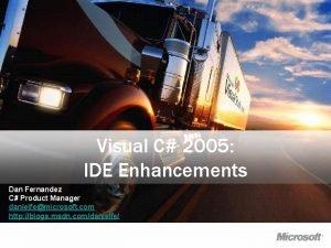 Visual C 2005 IDE Enhancements Dan Fernandez C