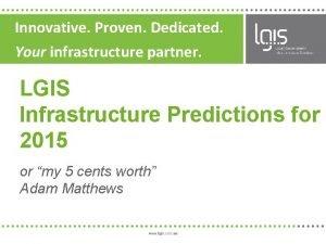Innovative Proven Dedicated Your infrastructure partner LGIS Infrastructure