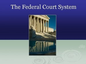 The Federal Court System Judicial Branch Purpose of