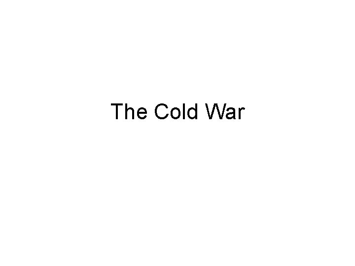 The Cold War What was the Cold War