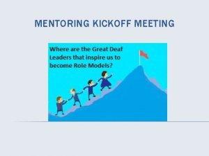 MENTORING KICKOFF MEETING KICKOFF MEETING AGENDA Introduction Mentoring