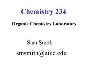 Chemistry 234 Organic Chemistry Laboratory Stan Smith stnsmithuiuc