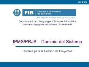 LSI ES E Departament de Llenguatges i Sistemes