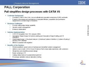Product Lifecycle Management PALL Corporation Pall simplifies design