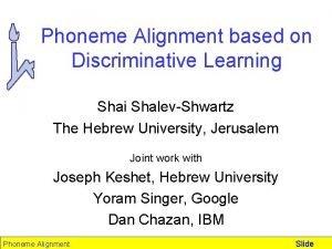 Phoneme Alignment based on Discriminative Learning Shai ShalevShwartz