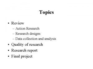 Topics Review Action Research Research designs Data collection