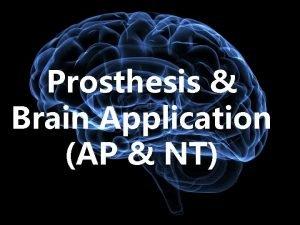 Prosthesis Brain Application AP NT AOT Robotics Biotech
