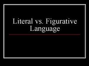 Literal vs Figurative Language Literal vs Figurative Language