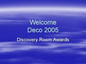 Welcome Deco 2005 Discovery Room Awards Discovery Room