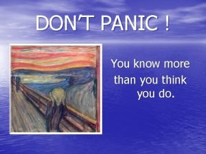 DONT PANIC You know more than you think