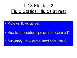 L 13 Fluids 2 Fluid Statics fluids at