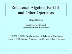 Relational Algebra Part III and Other Operators Hugh