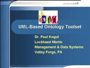 UMLBased Ontology Toolset Dr Paul Kogut Lockheed Martin