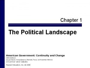 Chapter 1 The Political Landscape American Government Continuity