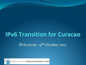 IPv 6 Transition for Curacao IPv 6 event