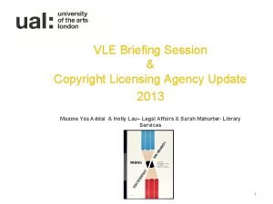 VLE Briefing Session Copyright Licensing Agency Update 2013