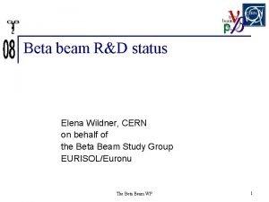 Beta beam RD status Elena Wildner CERN on