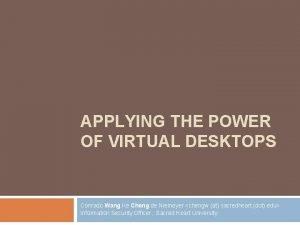 APPLYING THE POWER OF VIRTUAL DESKTOPS Conrado Wang