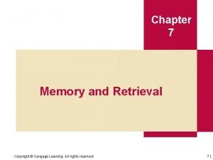 Chapter 7 Memory and Retrieval Copyright Cengage Learning