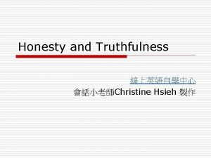 Honesty and Truthfulness Christine Hsieh I News Finders