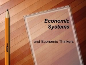 Economic Systems and Economic Thinkers Three Key Economic