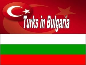 The Turks in Bulgaria have lived there since