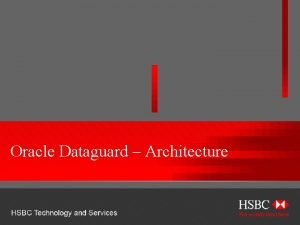 Oracle Dataguard Architecture HSBC TECHNOLOGY AND SERVICES Agenda