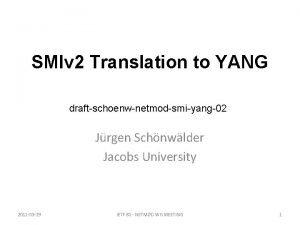 SMIv 2 Translation to YANG draftschoenwnetmodsmiyang02 Jrgen Schnwlder