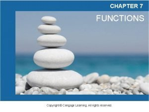 CHAPTER 7 FUNCTIONS Copyright Cengage Learning All rights